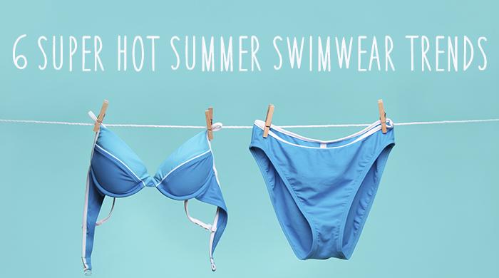 6 Super Hot Summer Swimwear Trends